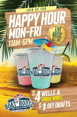 JOIN US FOR BOATHOUSE CAPE CORAL HAPPY HOUR EVERY MONDAY THROUGH FRIDAY 11AM TO 6PM. FEATURING $4 WELLS & HOUSE WINES AND $1 OFF DRAFT BEER